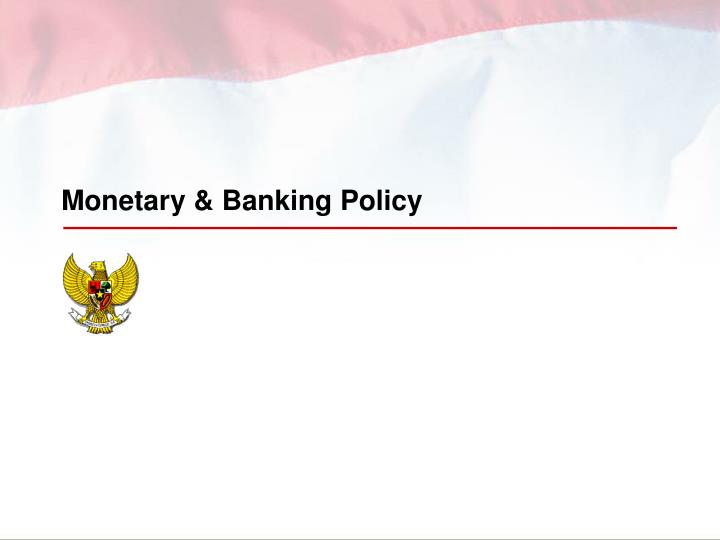 Monetary & Banking Policy