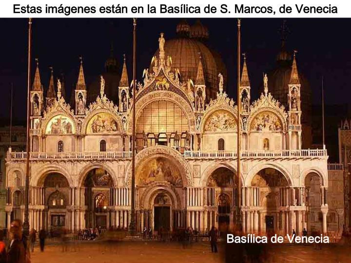 Estas imágenes están en la Basílica de S. Marcos, de Venecia