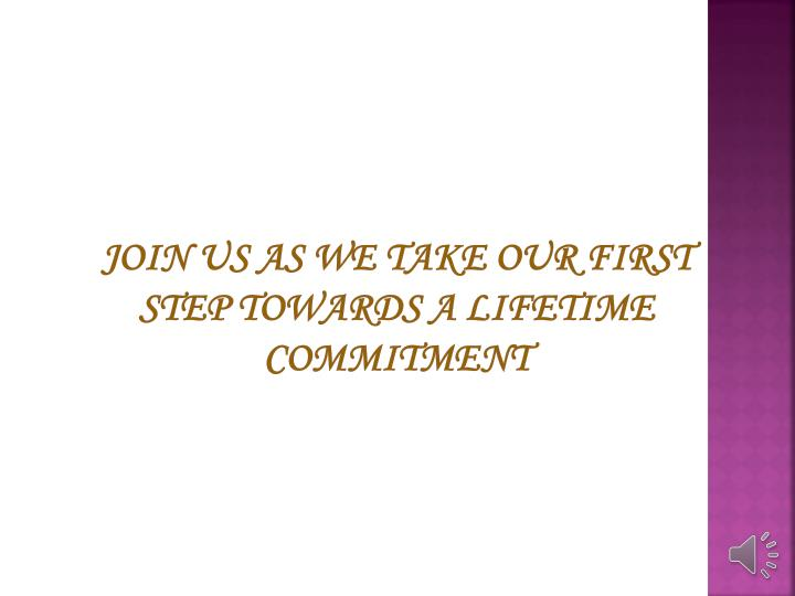 Join us as we take our first step towards a lifetime commitment