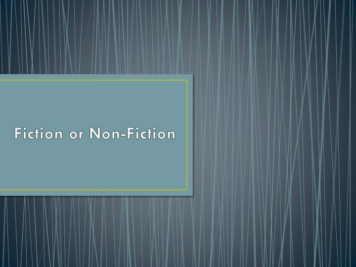 Fiction or non fiction
