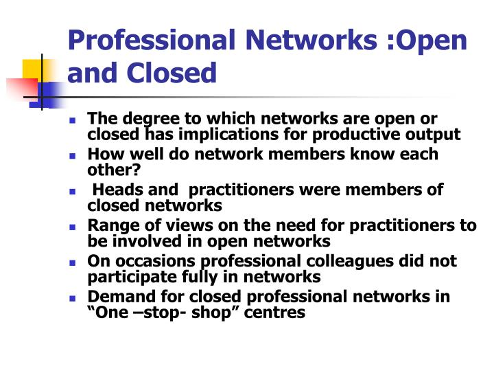 Professional Networks :Open and Closed
