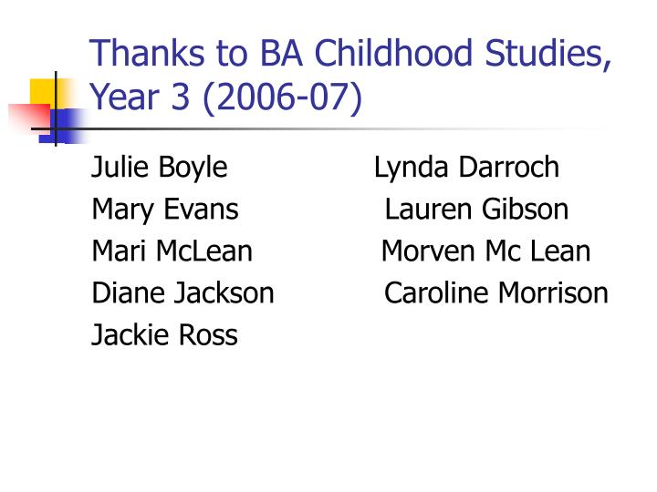 Thanks to BA Childhood Studies, Year 3 (2006-07)