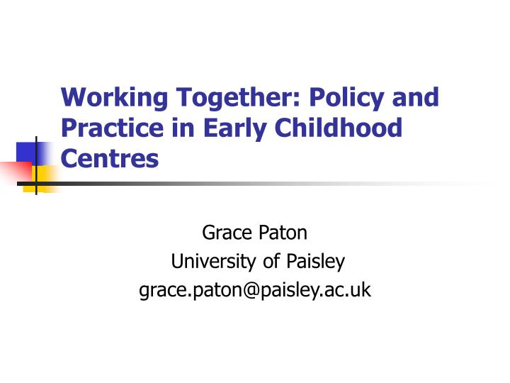 Working Together: Policy and Practice in Early Childhood Centres