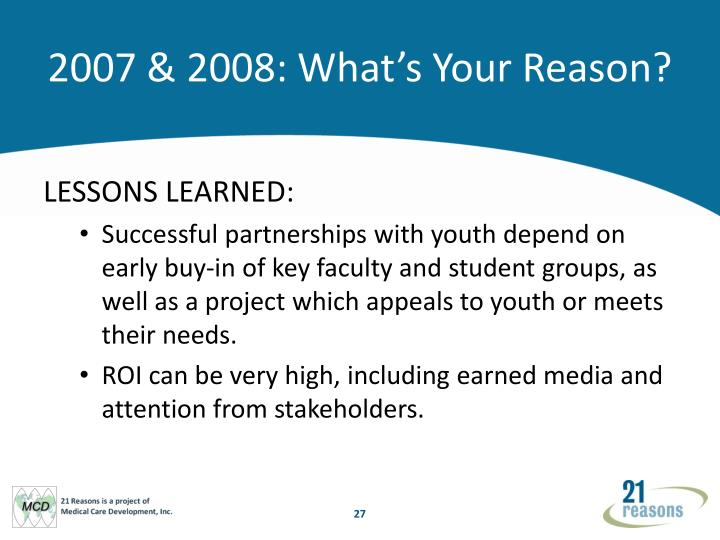 2007 & 2008: What's Your Reason?
