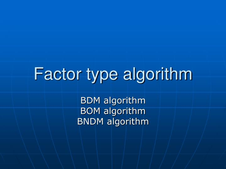 Factor type algorithm