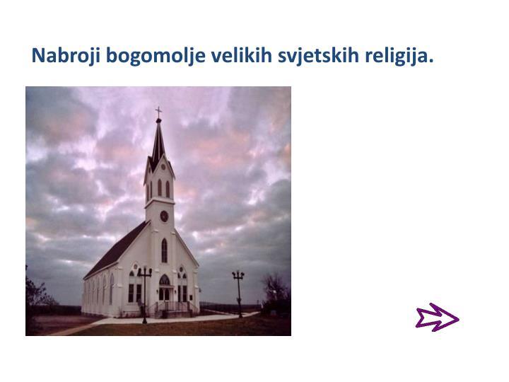 Nabroji bogomolje velikih svjetskih religija.