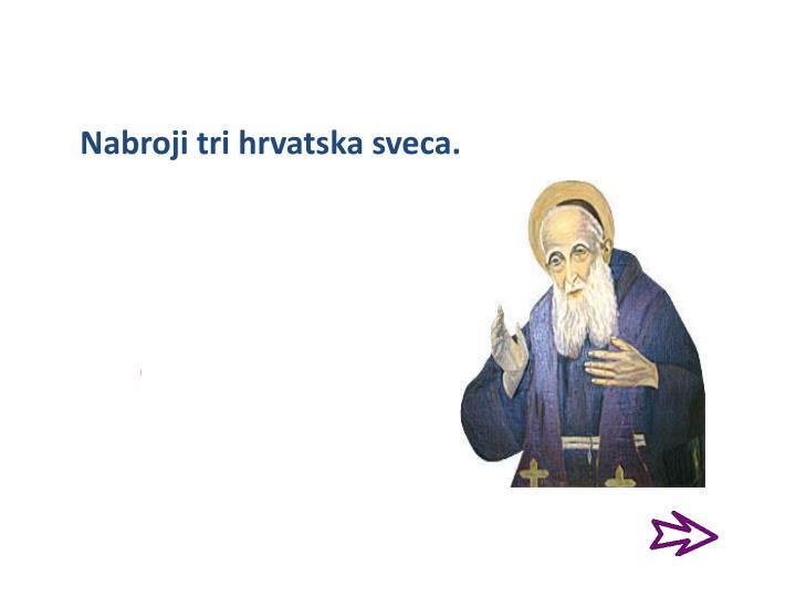 Nabroji tri hrvatska sveca.