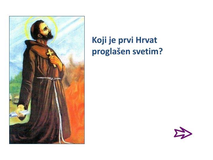 Koji je prvi Hrvat proglašen svetim?