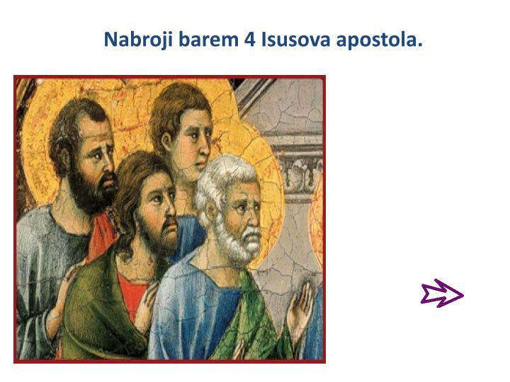 Nabroji barem 4 Isusova apostola.