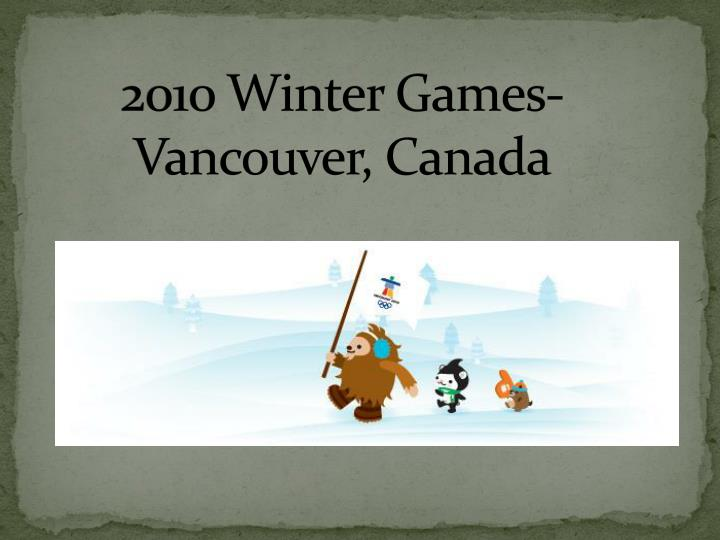 2010 Winter Games- Vancouver, Canada