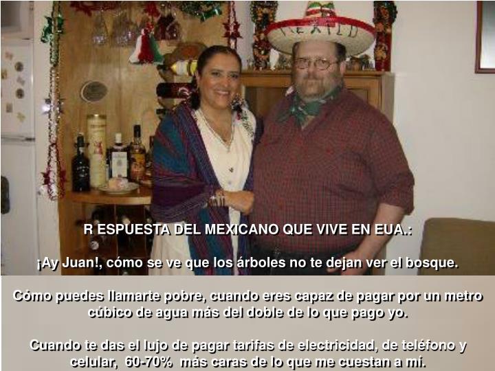 R ESPUESTA DEL MEXICANO QUE VIVE EN EUA.: