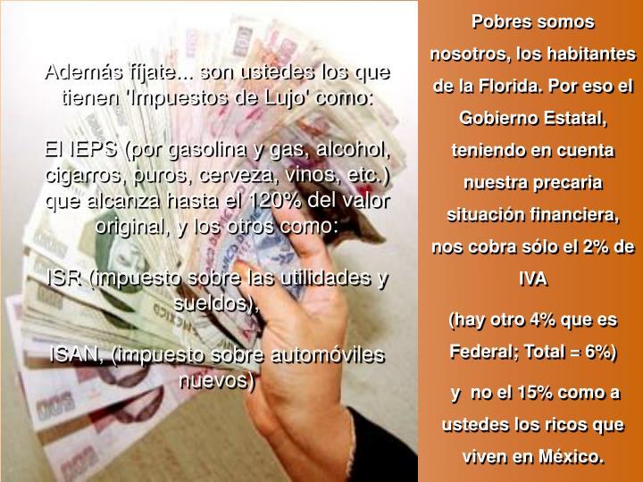 Pobres somos nosotros, los habitantes de la Florida. Por eso el Gobierno Estatal, teniendo en cuenta nuestra precaria situación financiera, nos cobra sólo el 2% de IVA