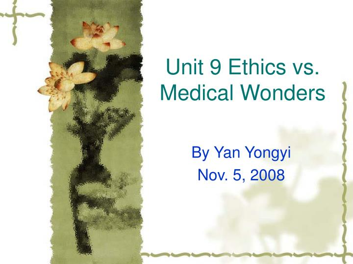 Unit 9 ethics vs medical wonders