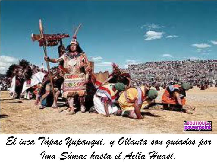El inca Túpac Yupanqui, y Ollanta son guiados por
