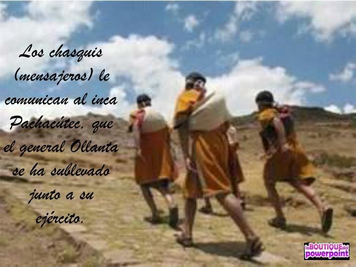 Los chasquis (mensajeros) le comunican al inca