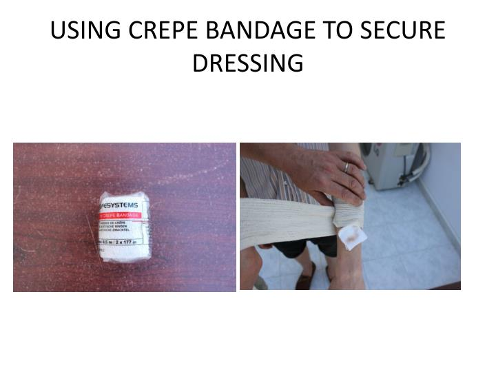 USING CREPE BANDAGE TO SECURE DRESSING