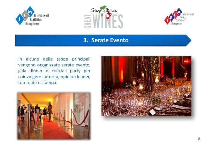In alcune delle tappe principali vengono organizzate serate evento, gala