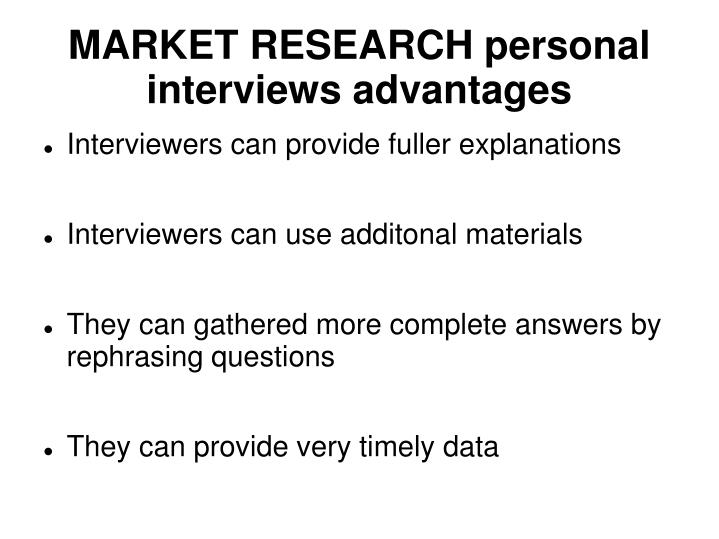 MARKET RESEARCH personal interviews advantages