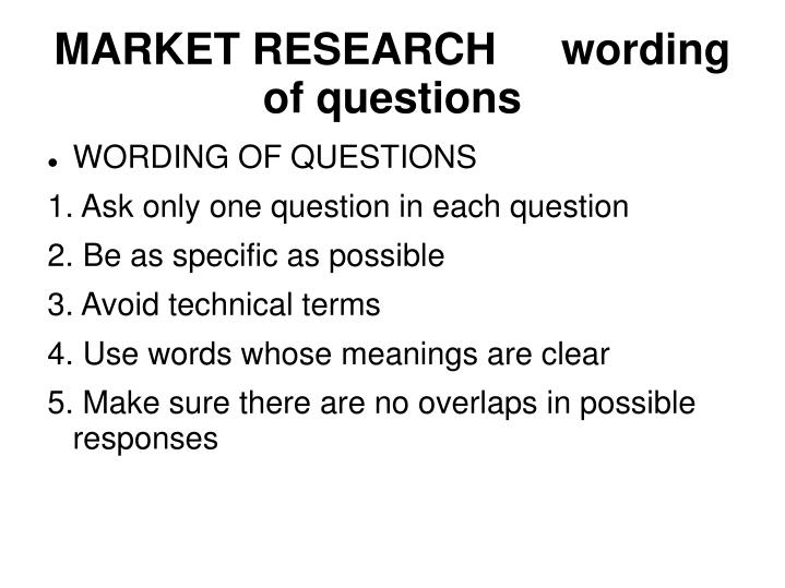 MARKET RESEARCH 	wording of questions