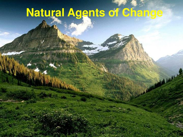 Natural agents of change