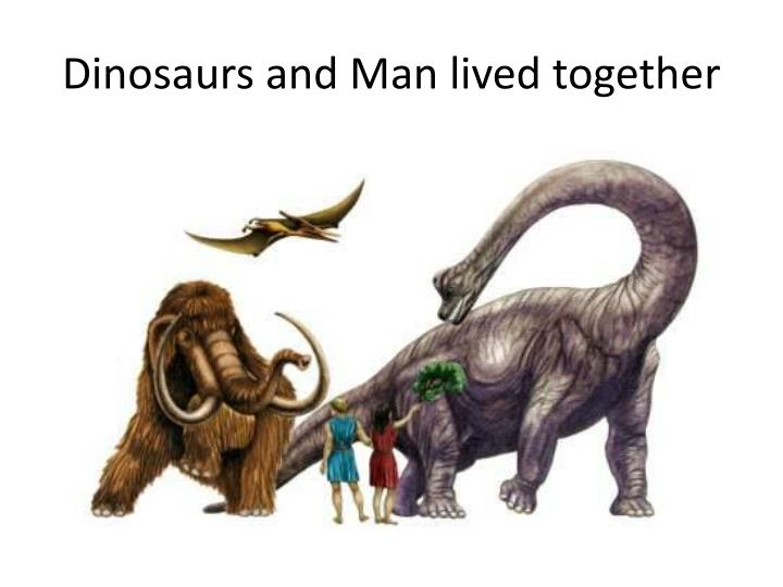 Dinosaurs and Man lived together