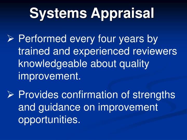 Performed every four years by trained and experienced reviewers knowledgeable about quality improvement.