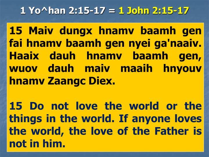 1 Yo^han 2:15-17 =