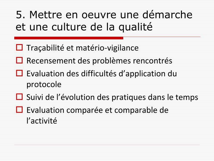 5. Mettre en oeuvre une démarche et une culture de la qualité