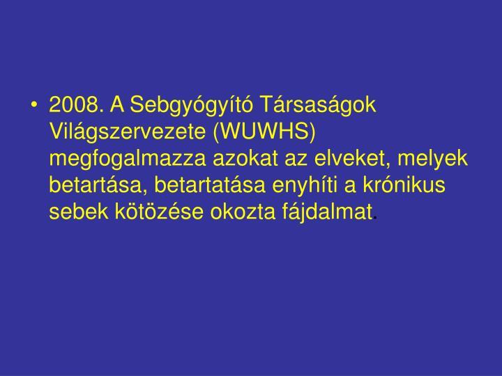 2008. A Sebgyógyító Társaságok Világszervezete (WUWHS) megfogalmazza azokat az elveket, melyek betartása, betartatása enyhíti a krónikus sebek kötözése okozta fájdalmat