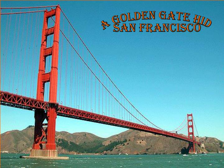 A Golden Gate hid