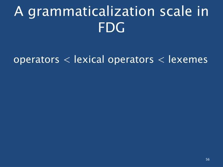 A grammaticalization scale in FDG