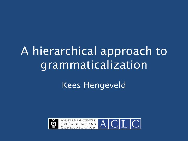 A hierarchical approach to grammaticalization