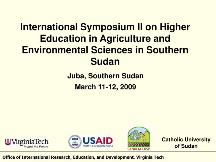 International Symposium II on Higher Education in Agriculture and Environmental Sciences in Southern Sudan
