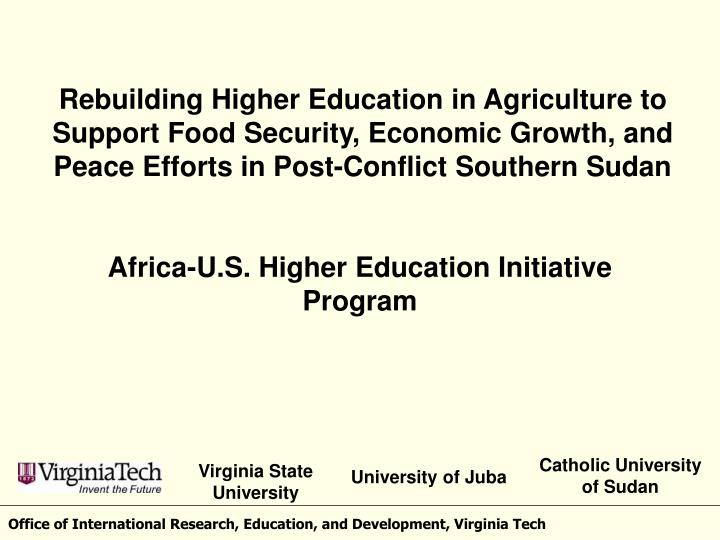 Rebuilding Higher Education in Agriculture to Support Food Security, Economic Growth, and Peace Efforts in Post-Conflict Southern Sudan