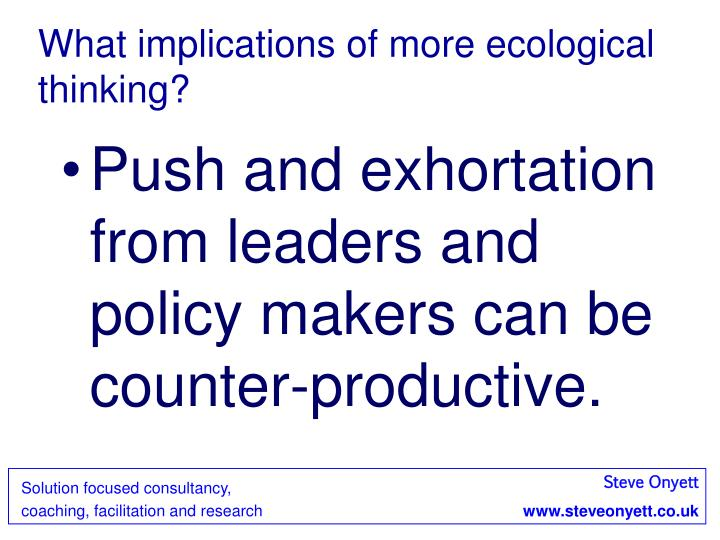 What implications of more ecological thinking?