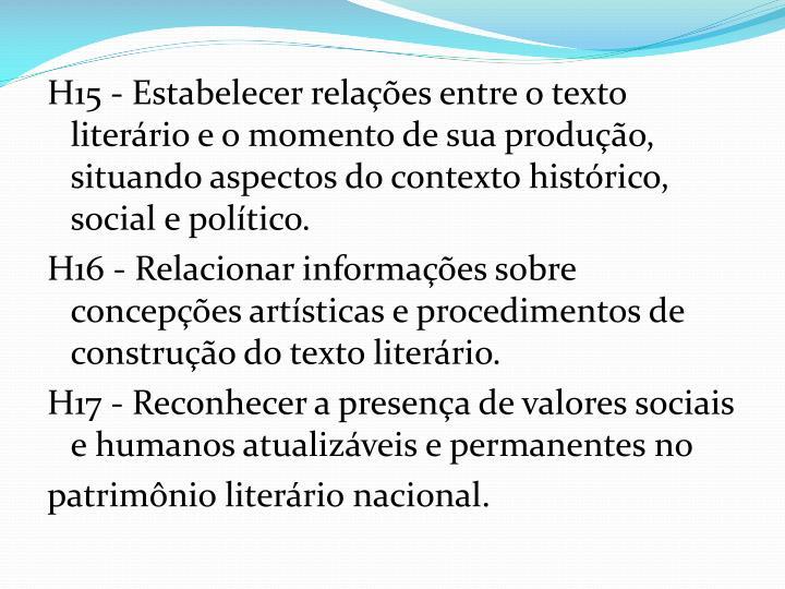 H15 - Estabelecer relações entre o texto literário e o momento de sua produção, situando aspectos do contexto histórico, social e político.