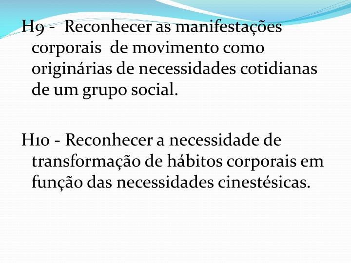 H9 -  Reconhecer as manifestações corporais  de movimento como originárias de necessidades cotidianas de um grupo social.