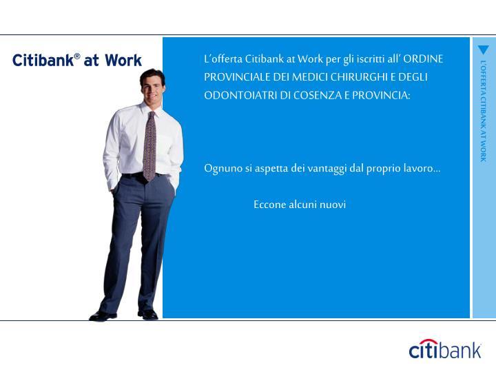 L'offerta Citibank at Work per gli iscritti all' ORDINE PROVINCIALE DEI MEDICI CHIRURGHI E DEGLI ODONTOIATRI DI COSENZA E PROVINCIA: