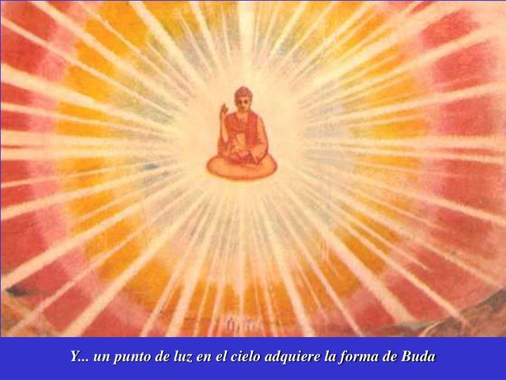 Y... un punto de luz en el cielo adquiere la forma de Buda