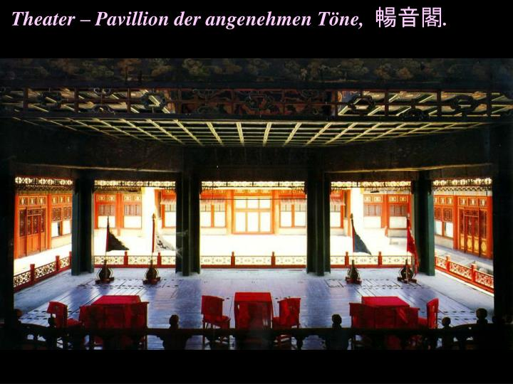 Theater – Pavillion der angenehmen Töne,