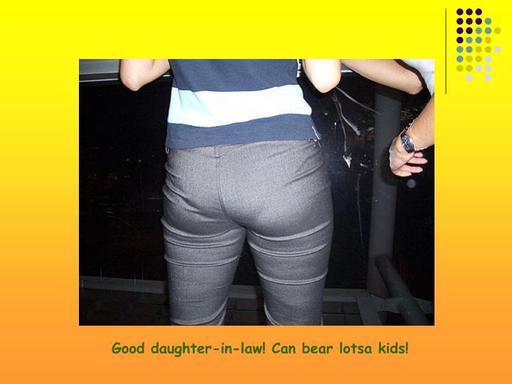 Good daughter-in-law! Can bear lotsa kids!