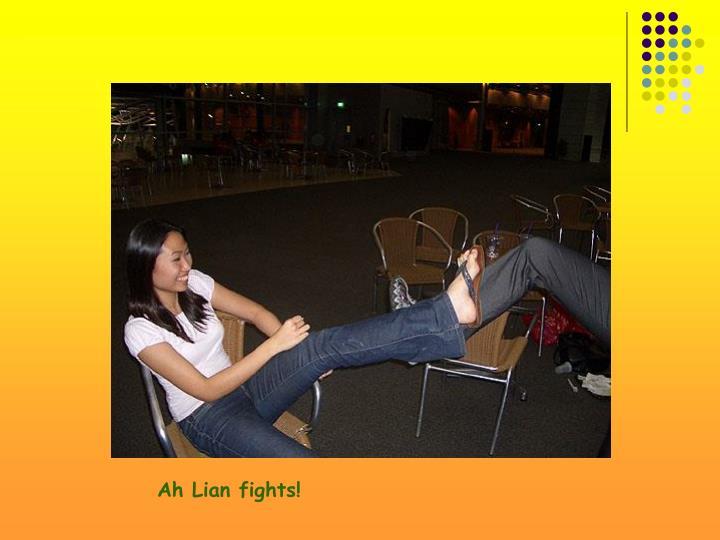 Ah Lian fights!