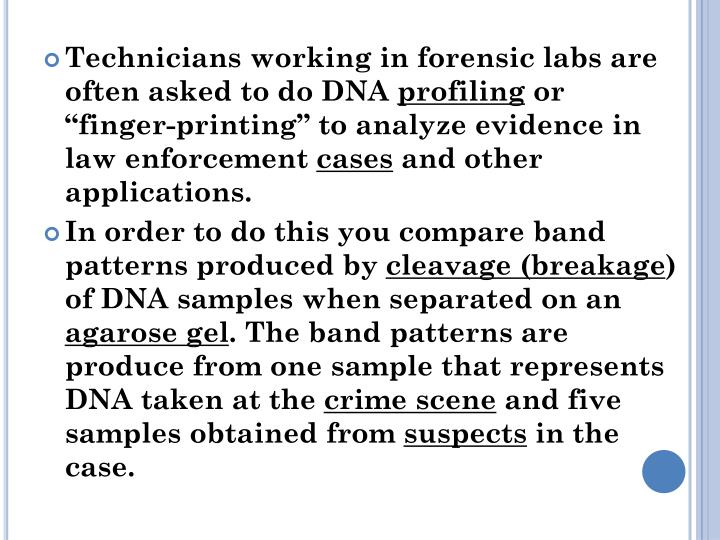 Technicians working in forensic labs are often asked to do DNA