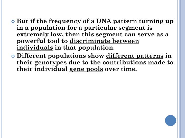 But if the frequency of a DNA pattern turning up in a population for a particular segment is extremely