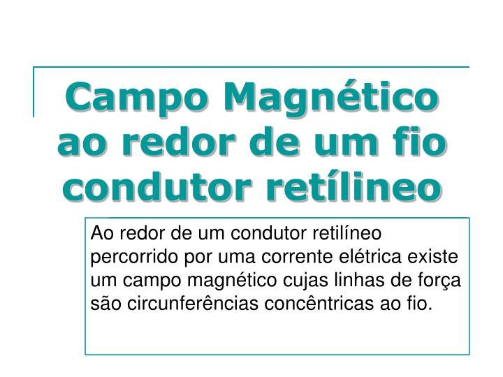 Campo Magnético ao redor de um fio condutor retílineo