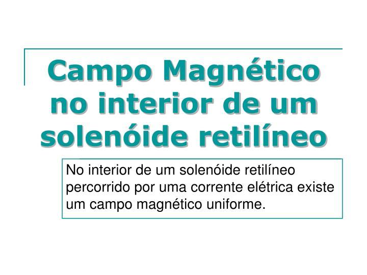 Campo Magnético no interior de um solenóide retilíneo