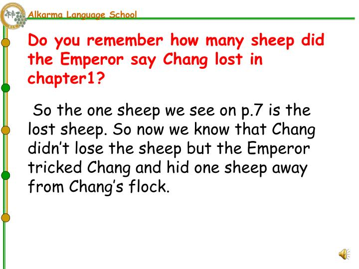 So the one sheep we see on p.7 is the lost sheep. So now we know that Chang didn't lose the sheep but the Emperor tricked Chang and hid one sheep away from Chang's flock.