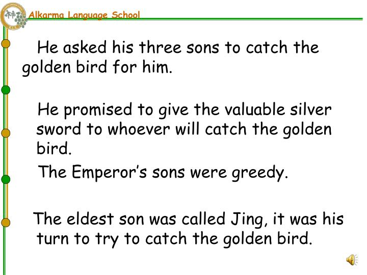 He asked his three sons to catch the        golden bird for him.