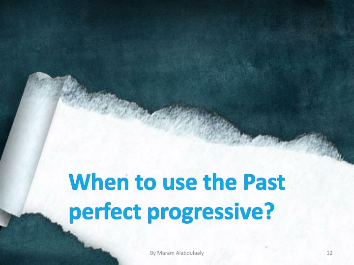 When to use the Past perfect progressive?