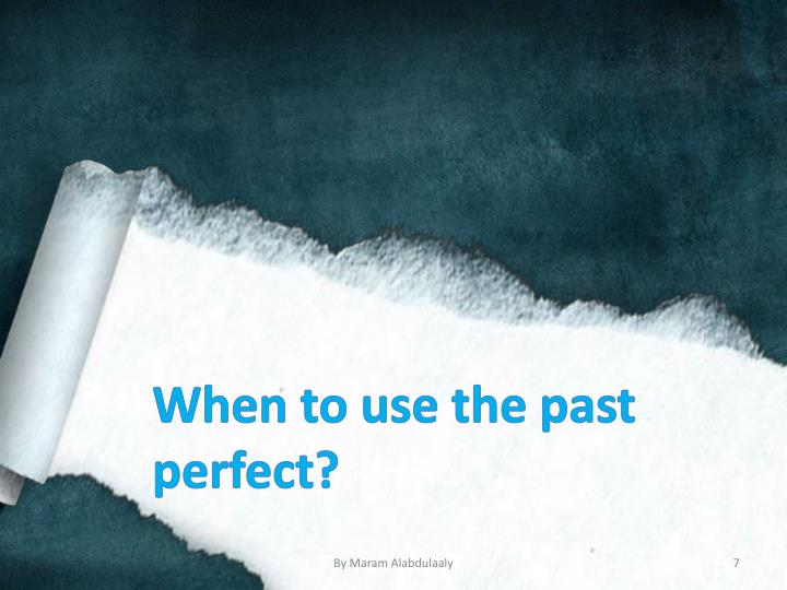 When to use the past perfect?